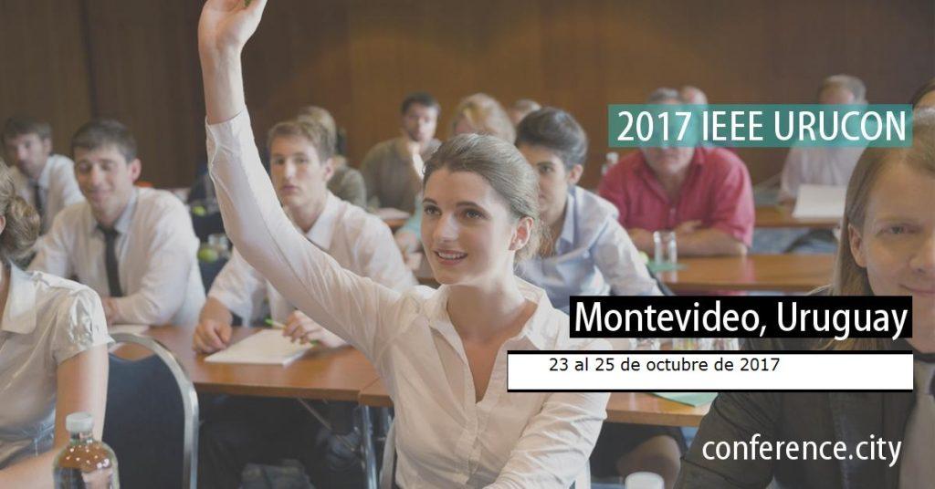 IEEE URUCON 2017 : El reto del desarrollo, del 23 al 25 de Octubre – Montevideo, Uruguay