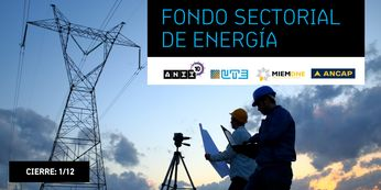 Fondo Sectorial de Energía -ANII : Apertura – 27/10/2017 Cierre – 01/12/2017 Hora – 14:00 hrs